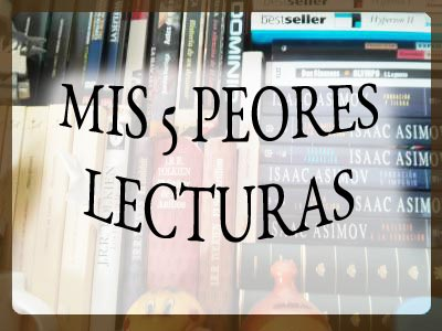 MIS 5 PEORES LECTURAS