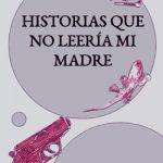 Historias que no leería mi madre